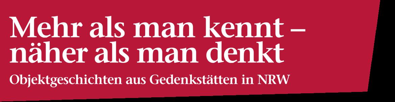 Bildliche Darstellung der Überschrift: Mehr als man kennt - näher als man denkt. Objektgeschichten aus Gedenkstätten in NRW.