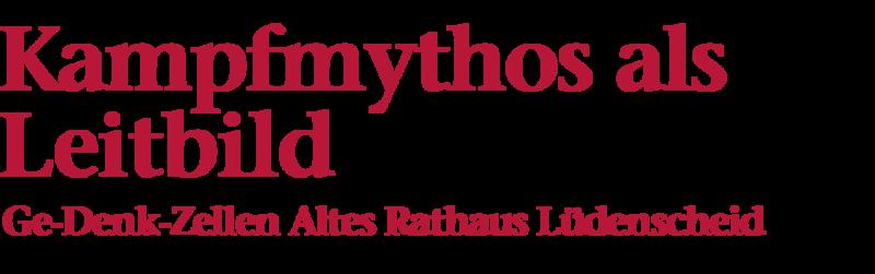 Bildliche Darstellung der Überschrift: Kampfmythos als Leitbild, Ge-Denk-Zellen Altes Rathaus Lüdenscheid